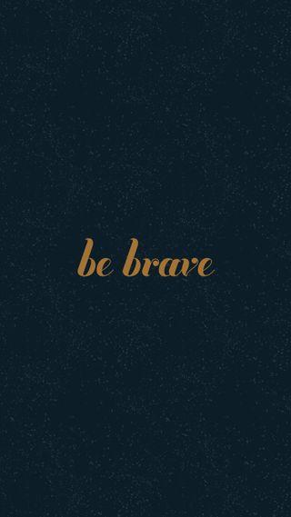 Обои на телефон храбрый, будь, мотивация, be brave, 2015