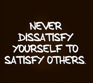 Обои на телефон цитата, себя, поговорка, новый, никогда, люди, крутые, знаки, satisfy, dissatisfy yourself, dissatisfy