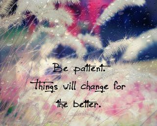 Обои на телефон менять, поговорка, новый, лучше, крутые, знаки, жизнь, будь, patient, be patient