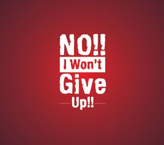 Обои на телефон текст, красые, белые, wont, up, no i wont give up, give