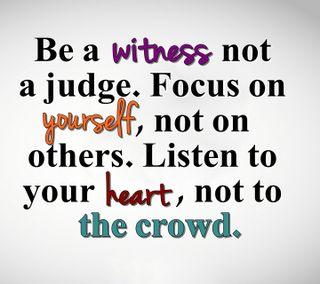 Обои на телефон цитата, судить, сердце, себя, приятные, поговорка, новый, знаки, witness, the crowd