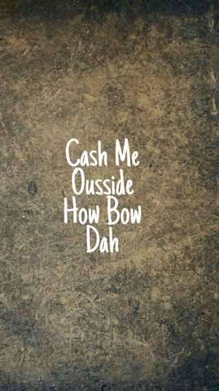 Обои на телефон лук, я, деньги, даб, how bow dah, dr phill, cash me ousside