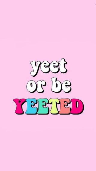 Обои на телефон мем, будь, yeet or be yeeted, yeet
