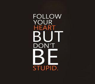 Обои на телефон твой, будь, сердце, не, знаки, глупый, высказывания, follow, but