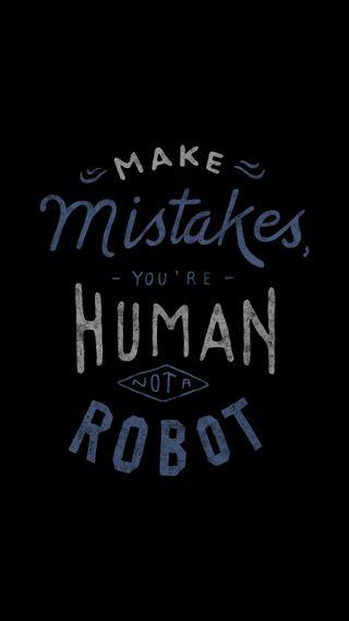 Обои на телефон love, make mistake, любовь, цитата, высказывания, реал, робот, отряд, вера, человек, делать, ошибка