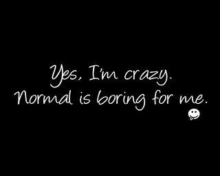 Обои на телефон сумасшедшие, я, цитата, поговорка, обычный, новый, крутые, im crazy, boring