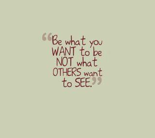 Обои на телефон want, be what you want, новый, приятные, цитата, поговорка, жизнь, ты, чувства, будь